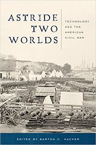 Astride Two Worlds: Technology and the American Civil War [Hardcover]